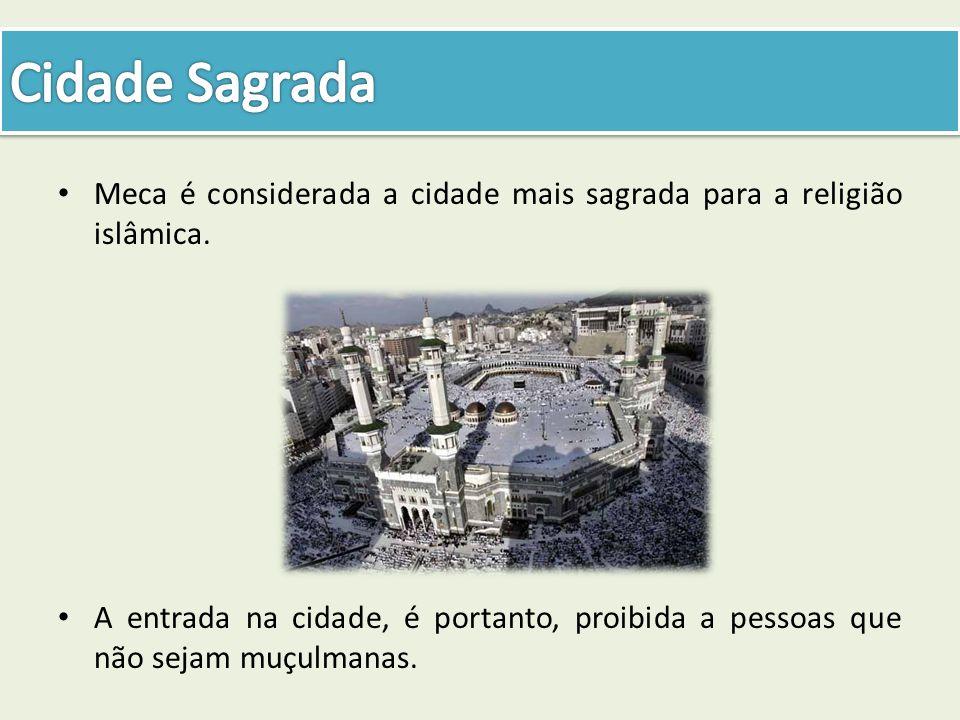 Cidade Sagrada Meca é considerada a cidade mais sagrada para a religião islâmica.