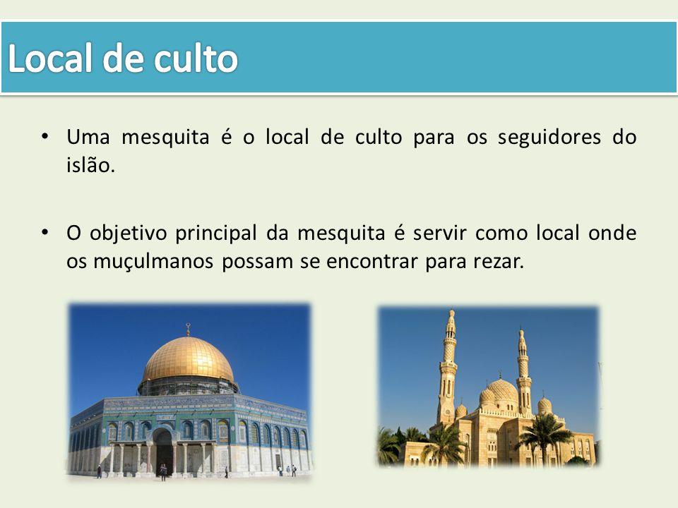 Local de culto Uma mesquita é o local de culto para os seguidores do islão.