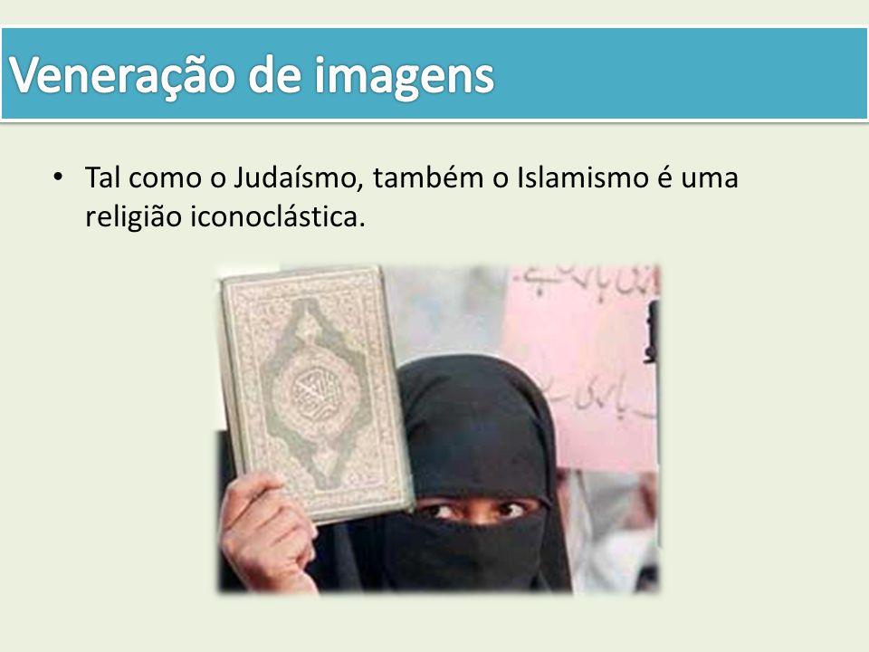 Veneração de imagens Tal como o Judaísmo, também o Islamismo é uma religião iconoclástica.