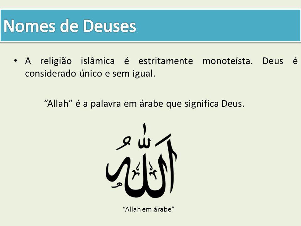 Nomes de Deuses A religião islâmica é estritamente monoteísta. Deus é considerado único e sem igual.