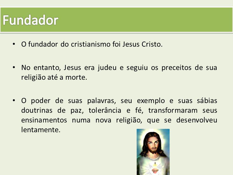 Fundador O fundador do cristianismo foi Jesus Cristo.