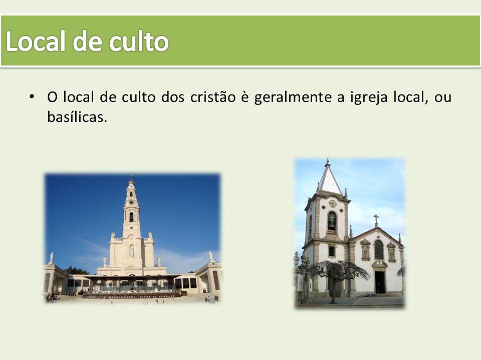 Local de culto O local de culto dos cristão è geralmente a igreja local, ou basílicas.