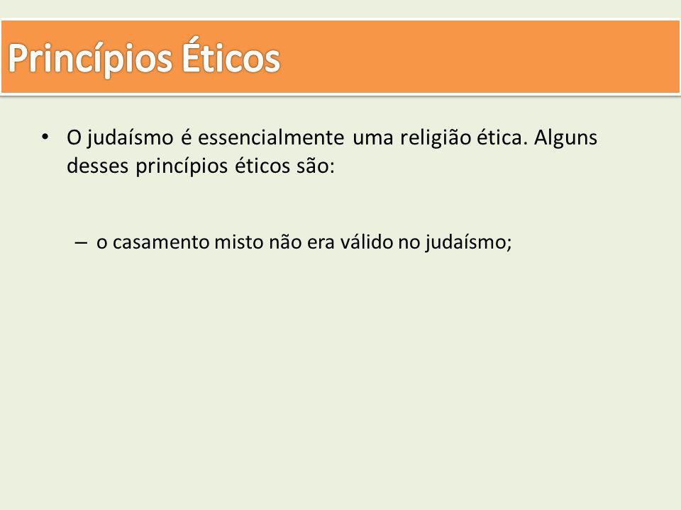 Princípios Éticos O judaísmo é essencialmente uma religião ética. Alguns desses princípios éticos são: