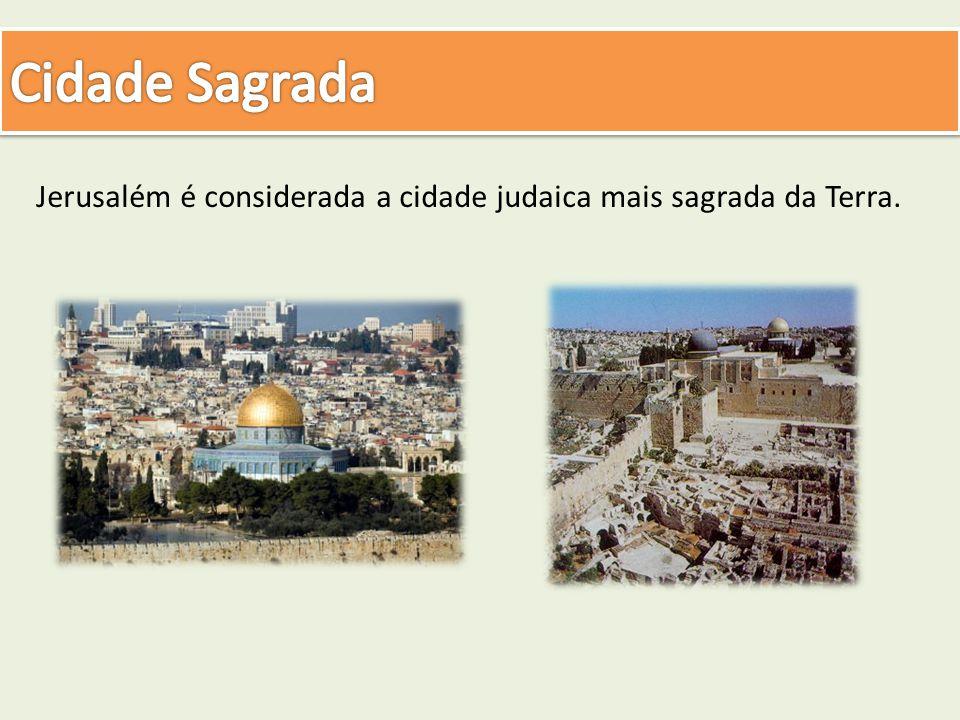 Cidade Sagrada Jerusalém é considerada a cidade judaica mais sagrada da Terra.