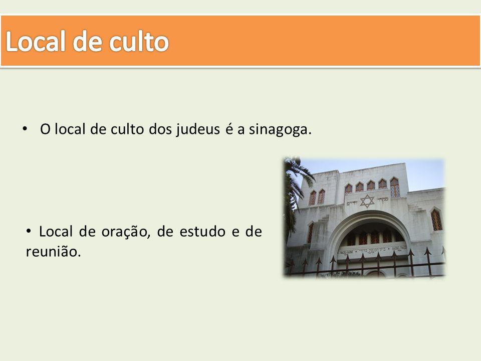 Local de culto O local de culto dos judeus é a sinagoga.
