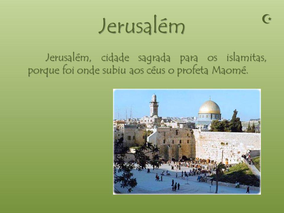 Jerusalém  Jerusalém, cidade sagrada para os islamitas, porque foi onde subiu aos céus o profeta Maomé.