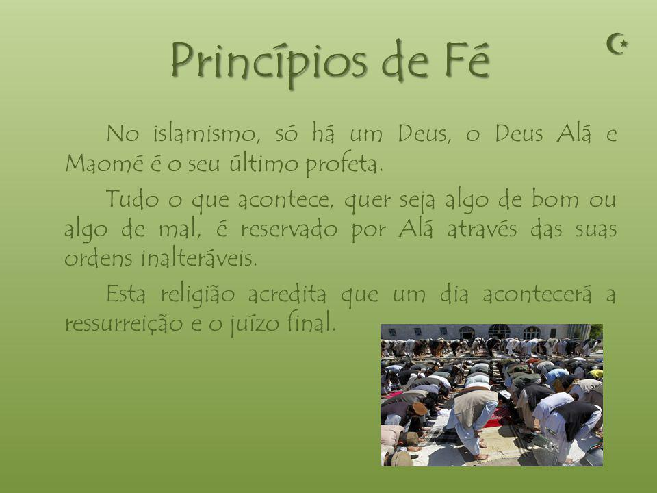 Princípios de Fé  No islamismo, só há um Deus, o Deus Alá e Maomé é o seu último profeta.