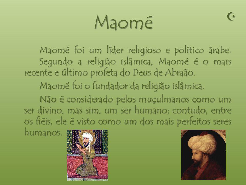 Maomé  Maomé foi um líder religioso e político árabe. Segundo a religião islâmica, Maomé é o mais recente e último profeta do Deus de Abraão.