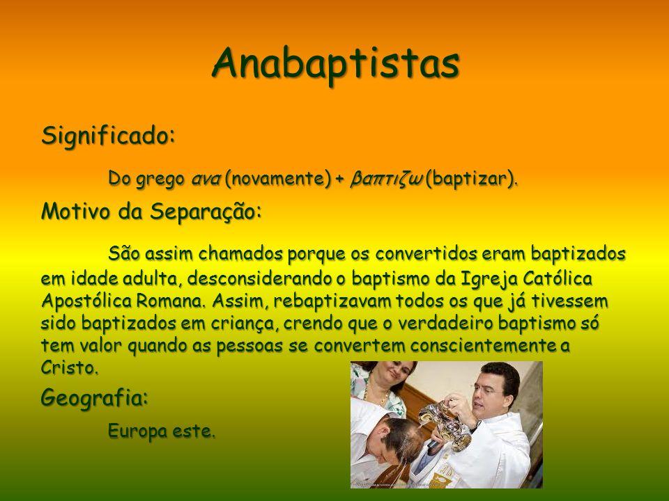 Anabaptistas Do grego ανα (novamente) + βαπτιζω (baptizar).
