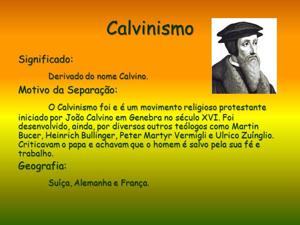 Calvinismo Derivado do nome Calvino.