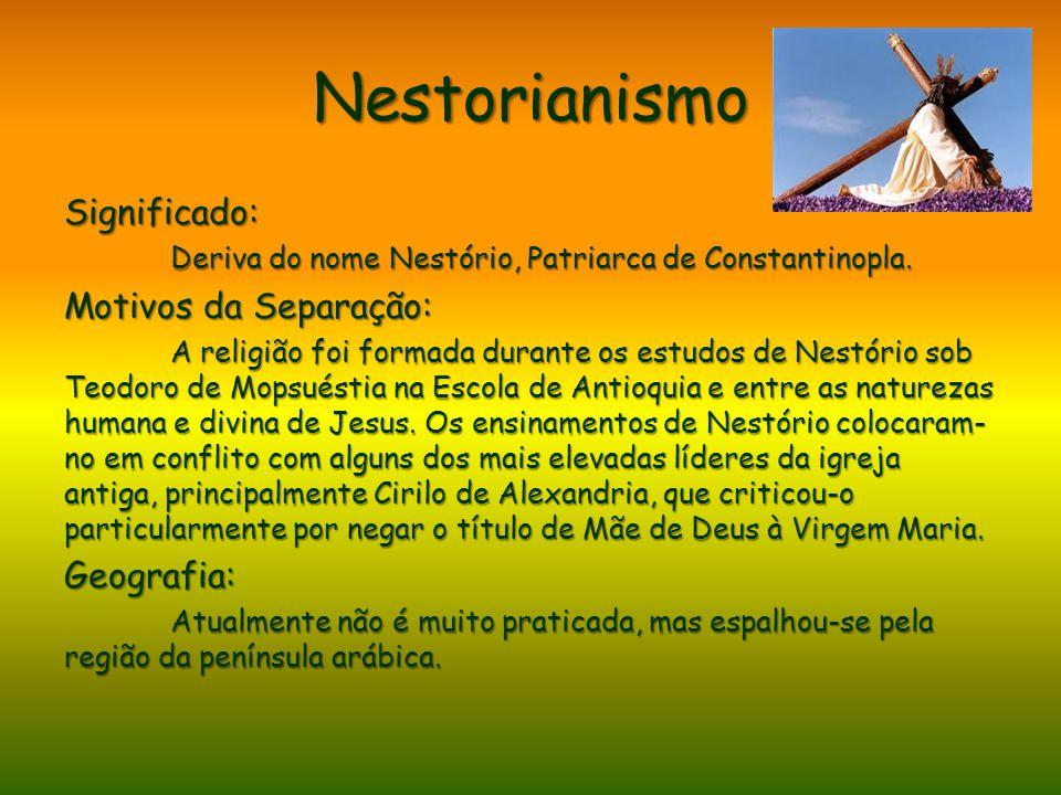 Nestorianismo Significado: Motivos da Separação: Geografia: