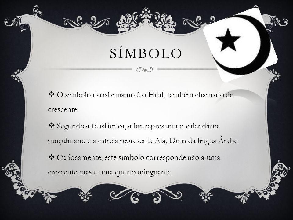 Símbolo O símbolo do islamismo é o Hilal, também chamado de crescente.