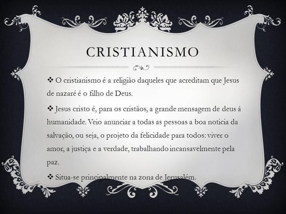 Cristianismo O cristianismo é a religião daqueles que acreditam que Jesus de nazaré é o filho de Deus.