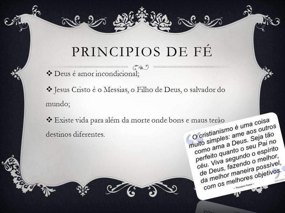 PRINCIPIOS DE FÉ Deus é amor incondicional;