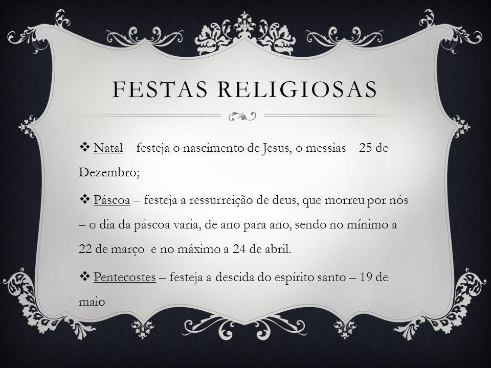 FESTAS RELIGIOSAS Natal – festeja o nascimento de Jesus, o messias – 25 de Dezembro;