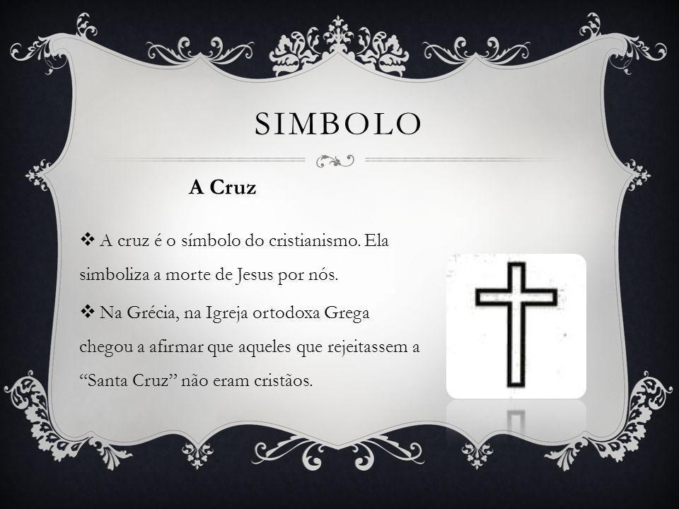 SIMBOLO A Cruz. A cruz é o símbolo do cristianismo. Ela simboliza a morte de Jesus por nós.