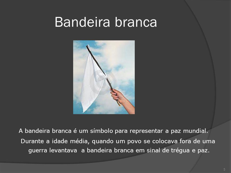 Bandeira branca A bandeira branca é um símbolo para representar a paz mundial.