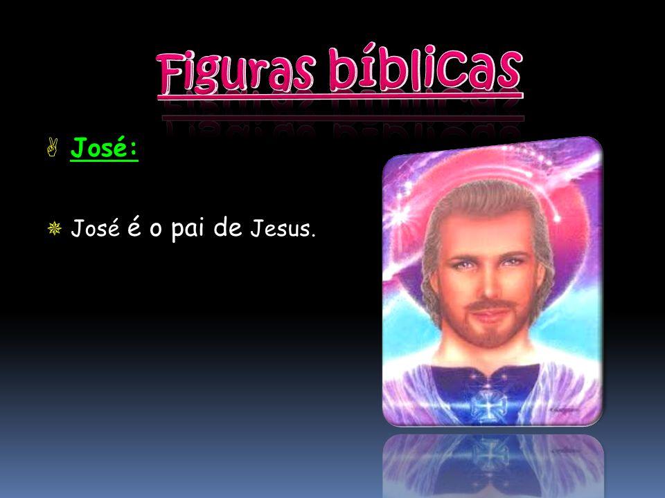Figuras bíblicas José: José é o pai de Jesus.