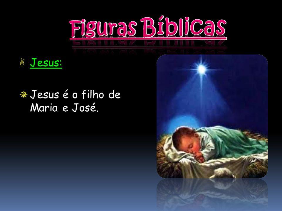 Figuras Bíblicas Jesus: Jesus é o filho de Maria e José.