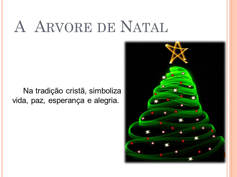 A Arvore de Natal Na tradição cristã, simboliza vida, paz, esperança e alegria.
