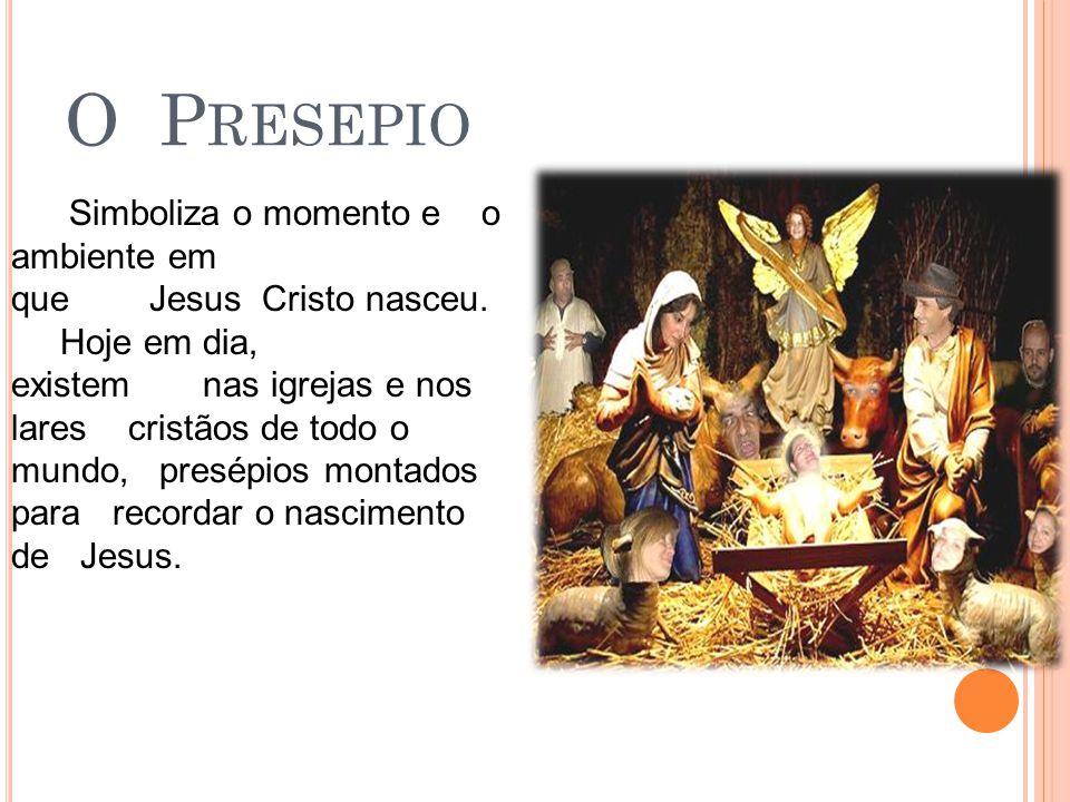 O Presepio Simboliza o momento e o ambiente em que Jesus Cristo nasceu.