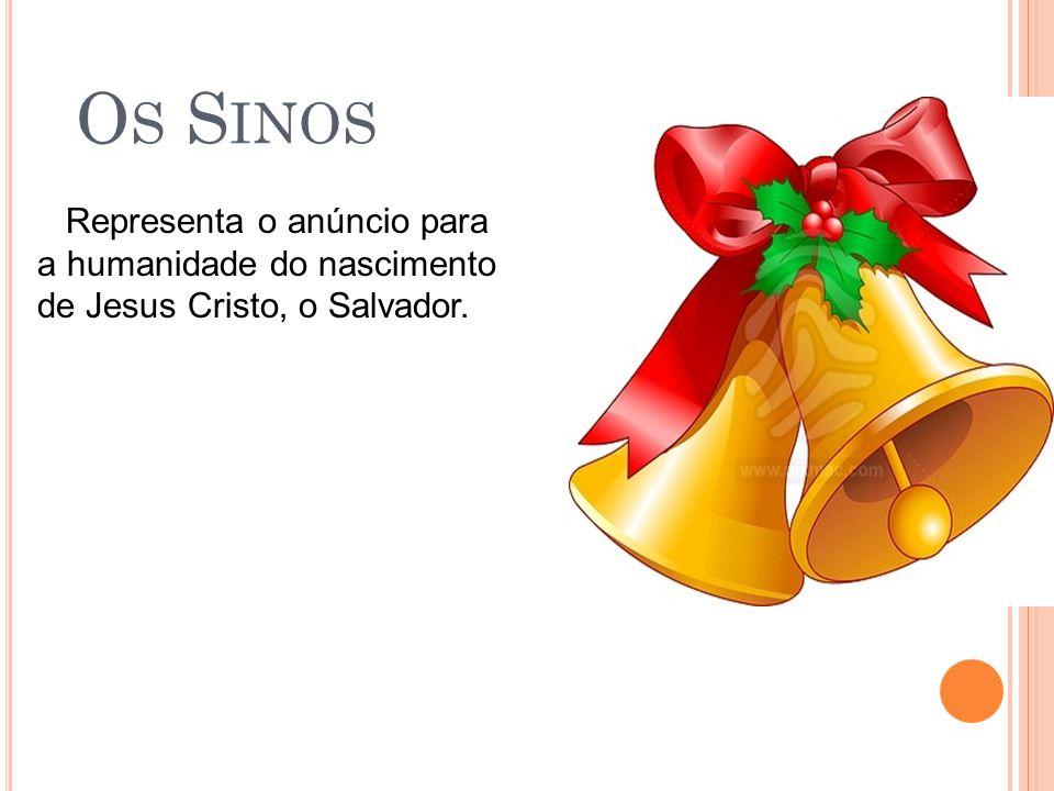 Os Sinos Representa o anúncio para a humanidade do nascimento de Jesus Cristo, o Salvador.