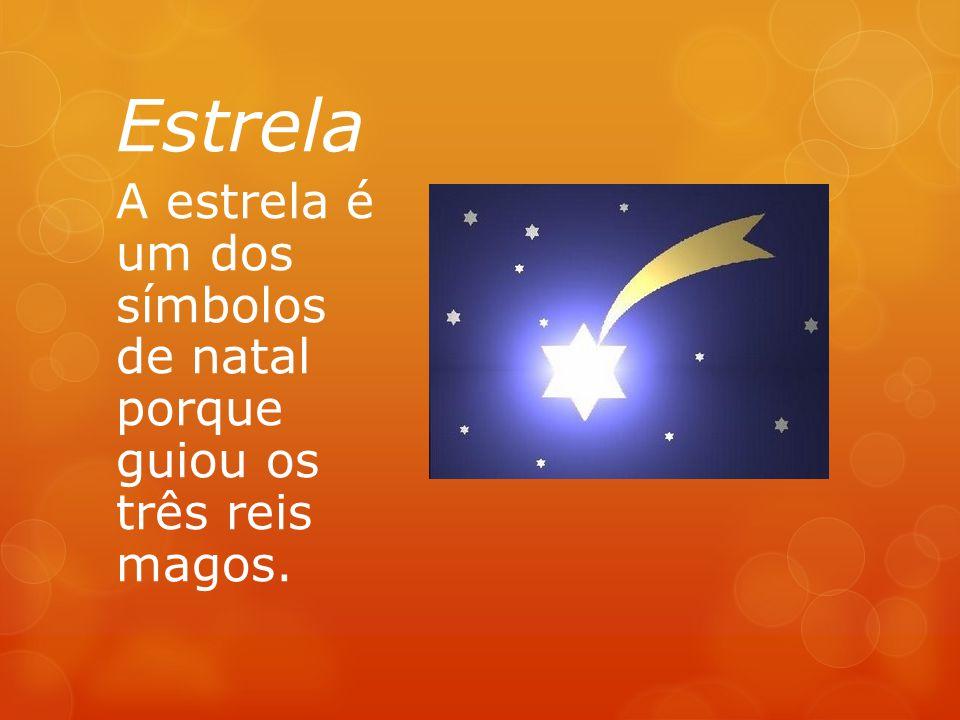Estrela A estrela é um dos símbolos de natal porque guiou os três reis magos.