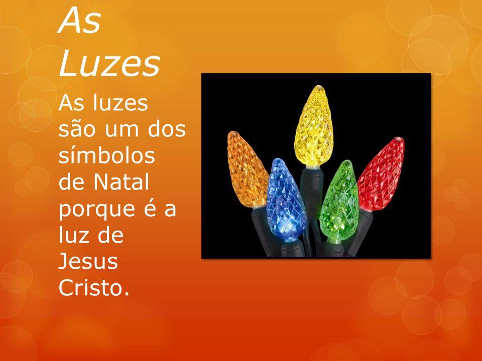 As luzes são um dos símbolos de Natal porque é a luz de Jesus Cristo.