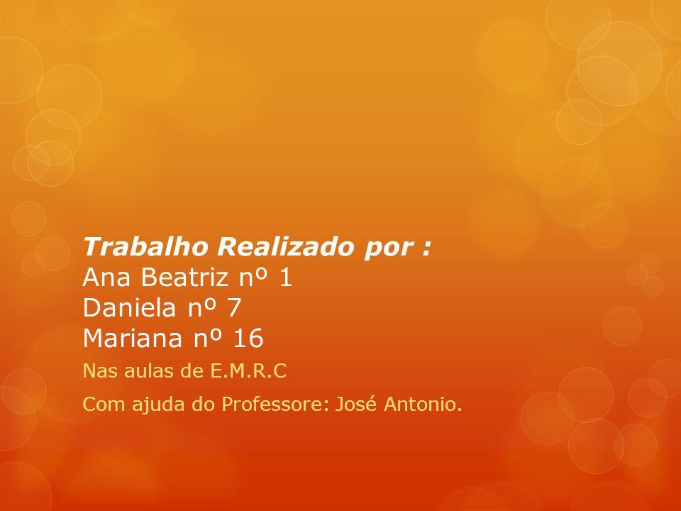 Trabalho Realizado por : Ana Beatriz nº 1 Daniela nº 7 Mariana nº 16