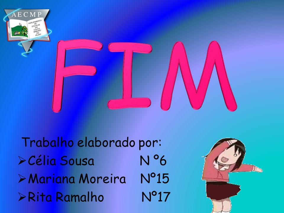 FIM Trabalho elaborado por: Célia Sousa N º6 Mariana Moreira Nº15