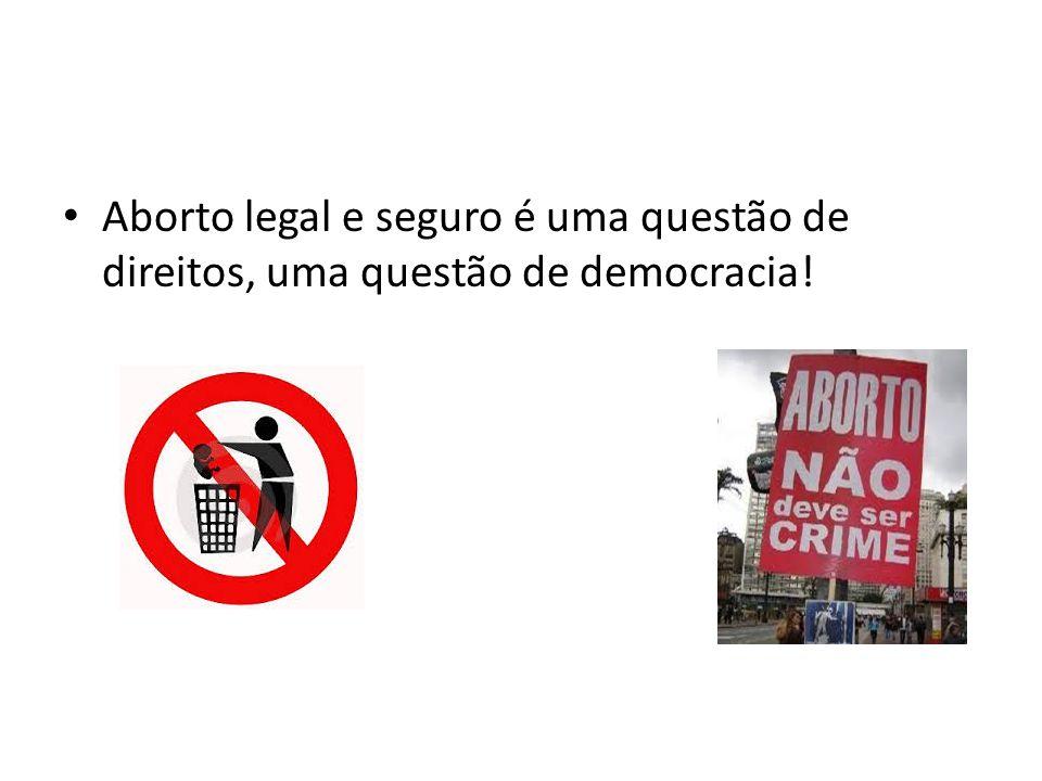 Aborto legal e seguro é uma questão de direitos, uma questão de democracia!
