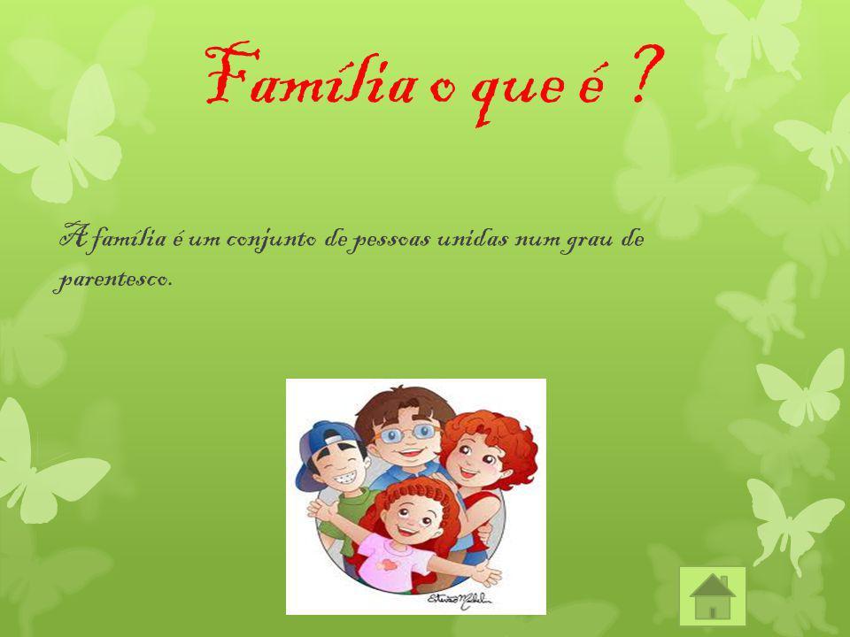 Família o que é A família é um conjunto de pessoas unidas num grau de parentesco.