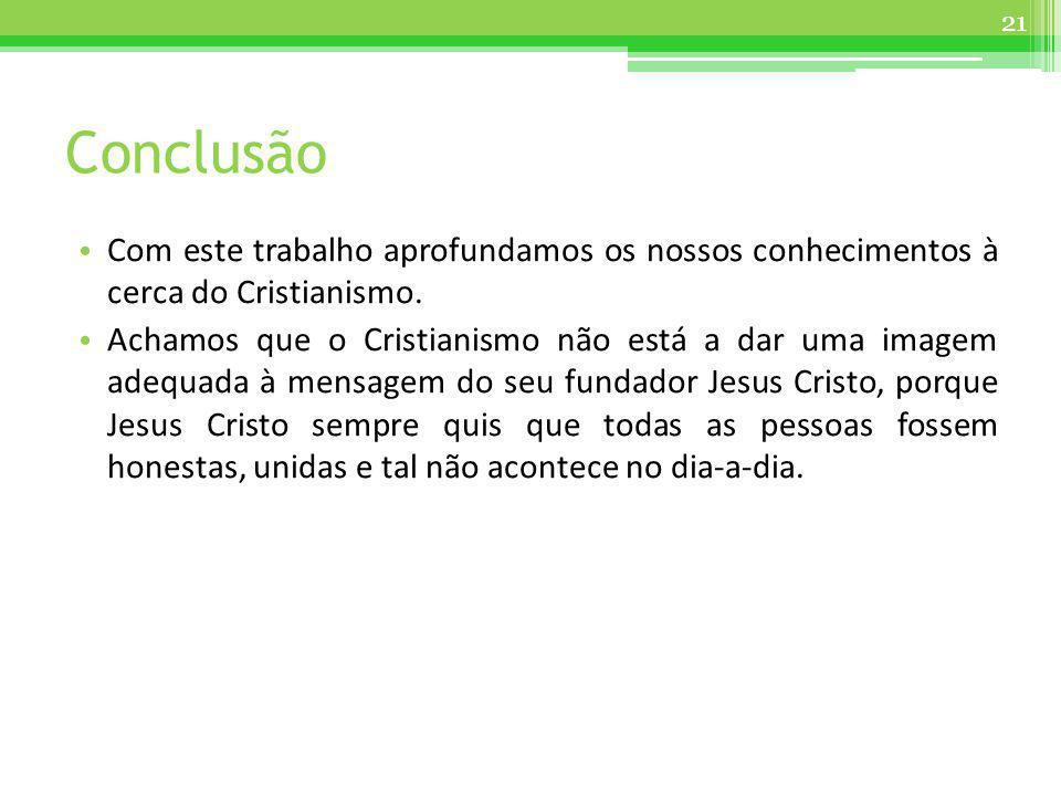 Conclusão Com este trabalho aprofundamos os nossos conhecimentos à cerca do Cristianismo.
