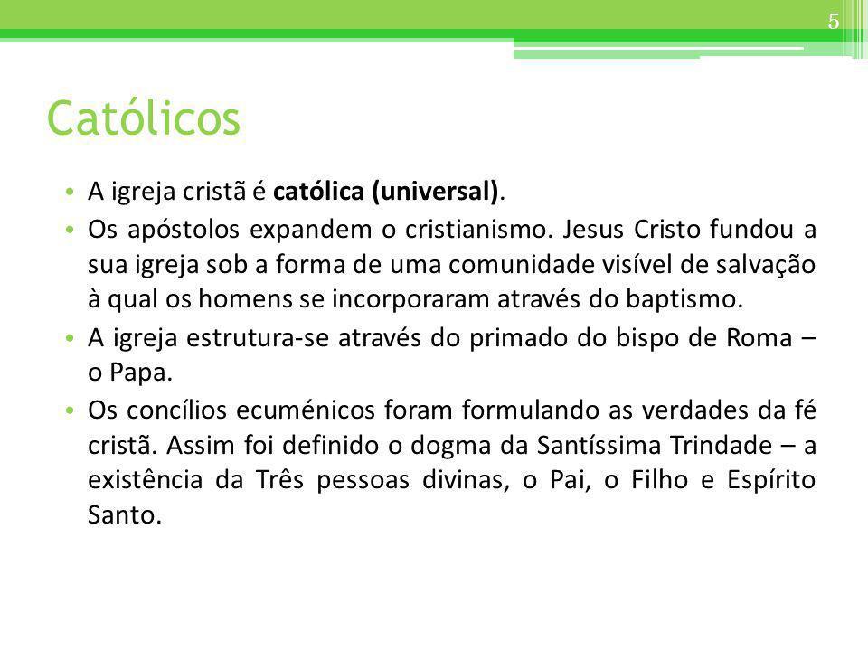 Católicos A igreja cristã é católica (universal).