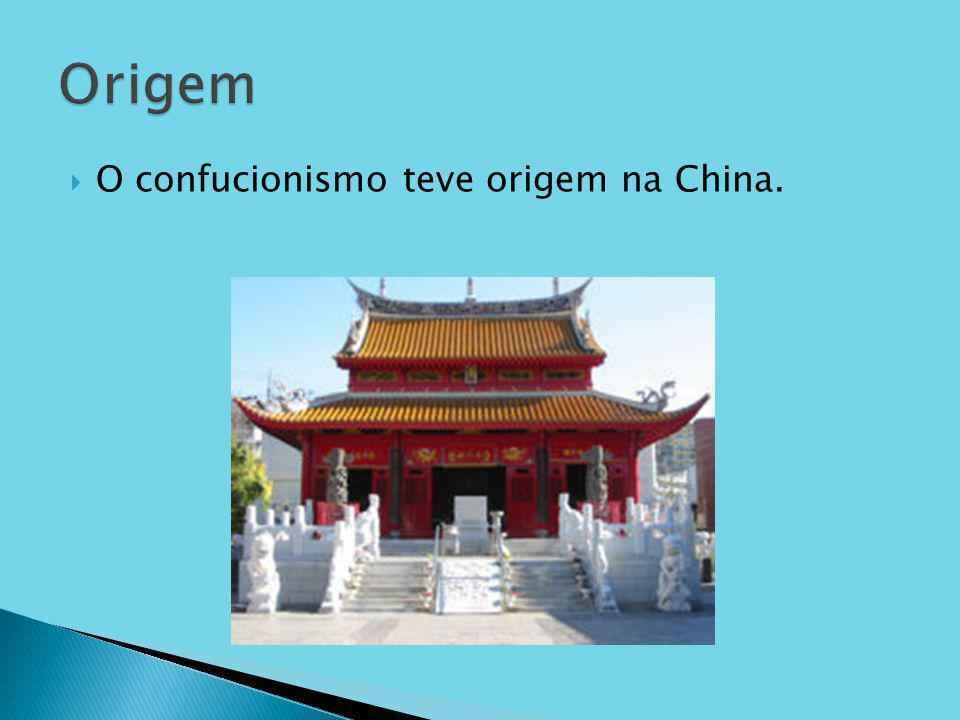 Origem O confucionismo teve origem na China.