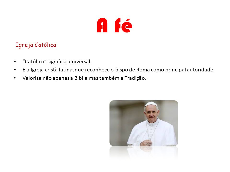 A fé Igreja Católica Católico significa universal.