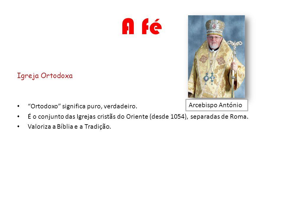 A fé Igreja Ortodoxa Ortodoxo significa puro, verdadeiro.
