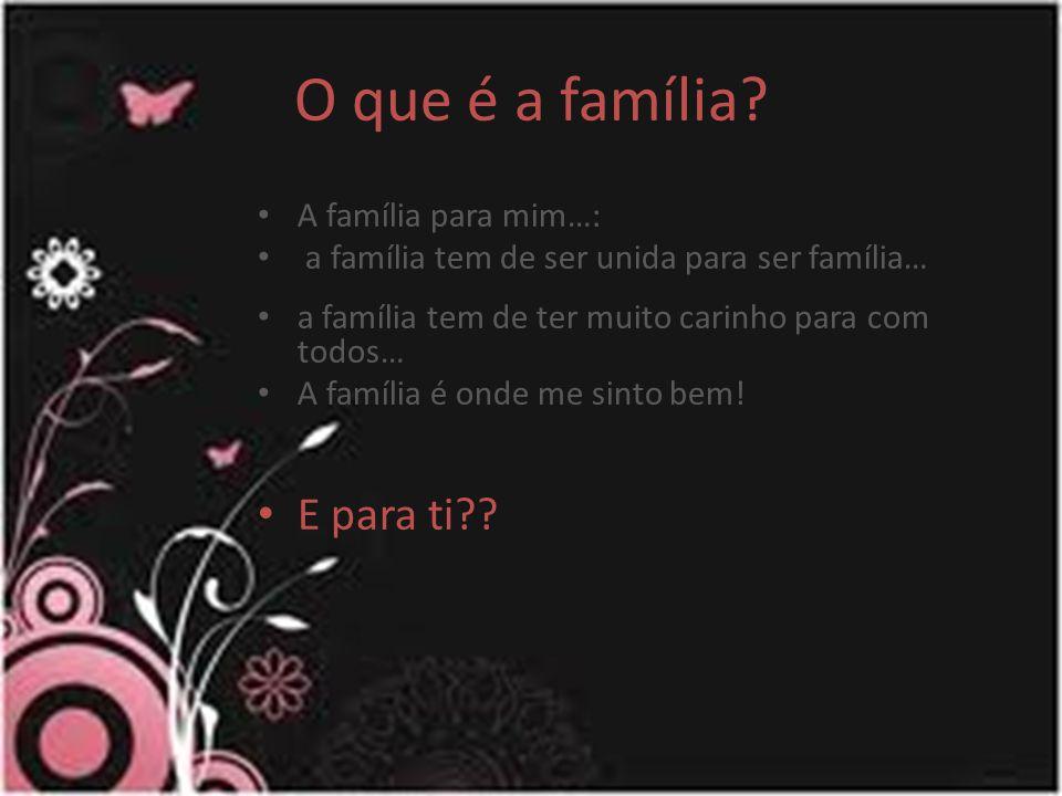 O que é a família E para ti A família para mim…: