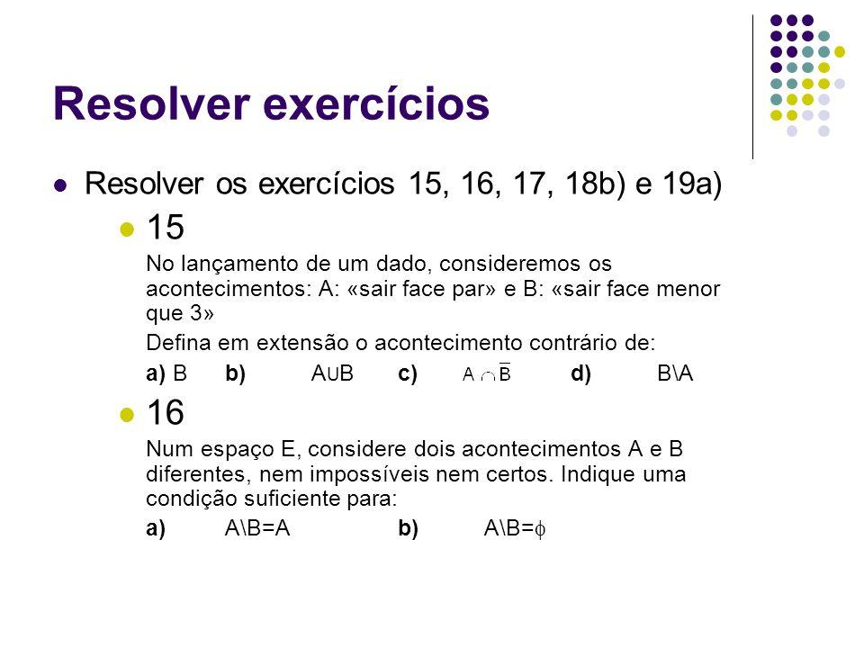 Resolver exercícios Resolver os exercícios 15, 16, 17, 18b) e 19a) 15.