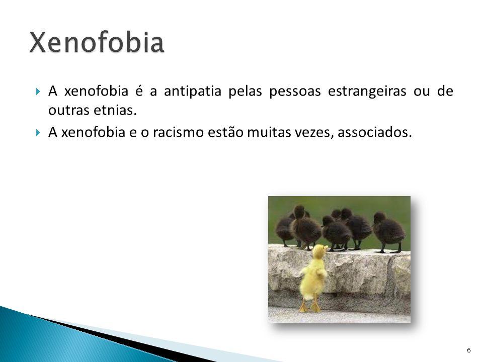 Xenofobia A xenofobia é a antipatia pelas pessoas estrangeiras ou de outras etnias.