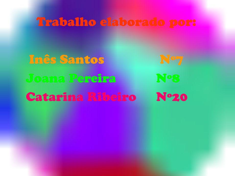 Trabalho elaborado por: Inês Santos Nº7 Joana Pereira Nº8 Catarina Ribeiro Nº20