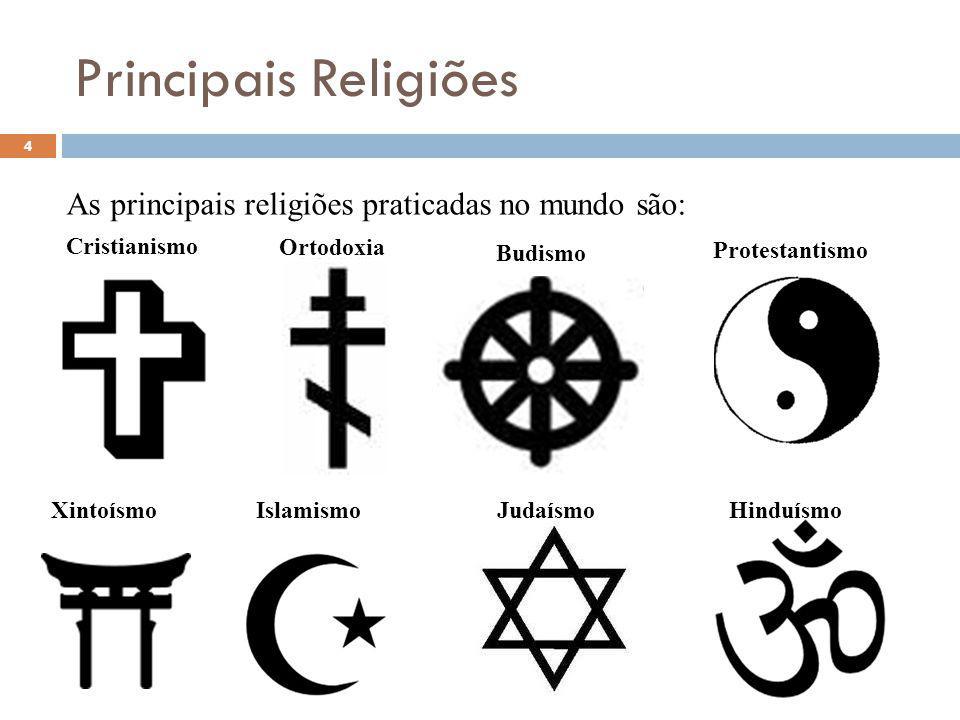 Principais Religiões As principais religiões praticadas no mundo são: