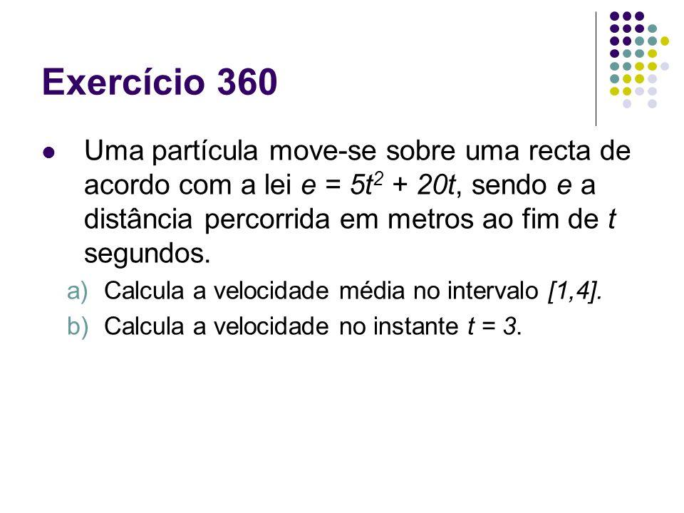 Exercício 360 Uma partícula move-se sobre uma recta de acordo com a lei e = 5t2 + 20t, sendo e a distância percorrida em metros ao fim de t segundos.