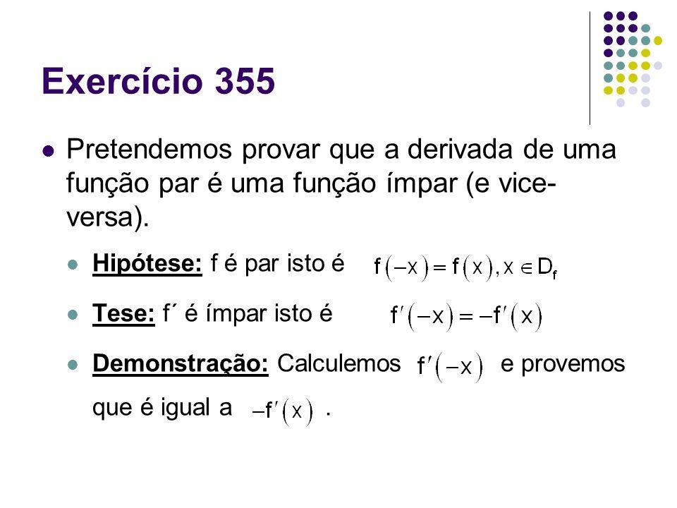 Exercício 355 Pretendemos provar que a derivada de uma função par é uma função ímpar (e vice-versa).