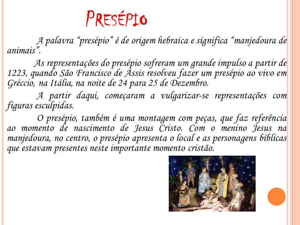 Presépio A palavra presépio é de origem hebraica e significa manjedoura de animais .