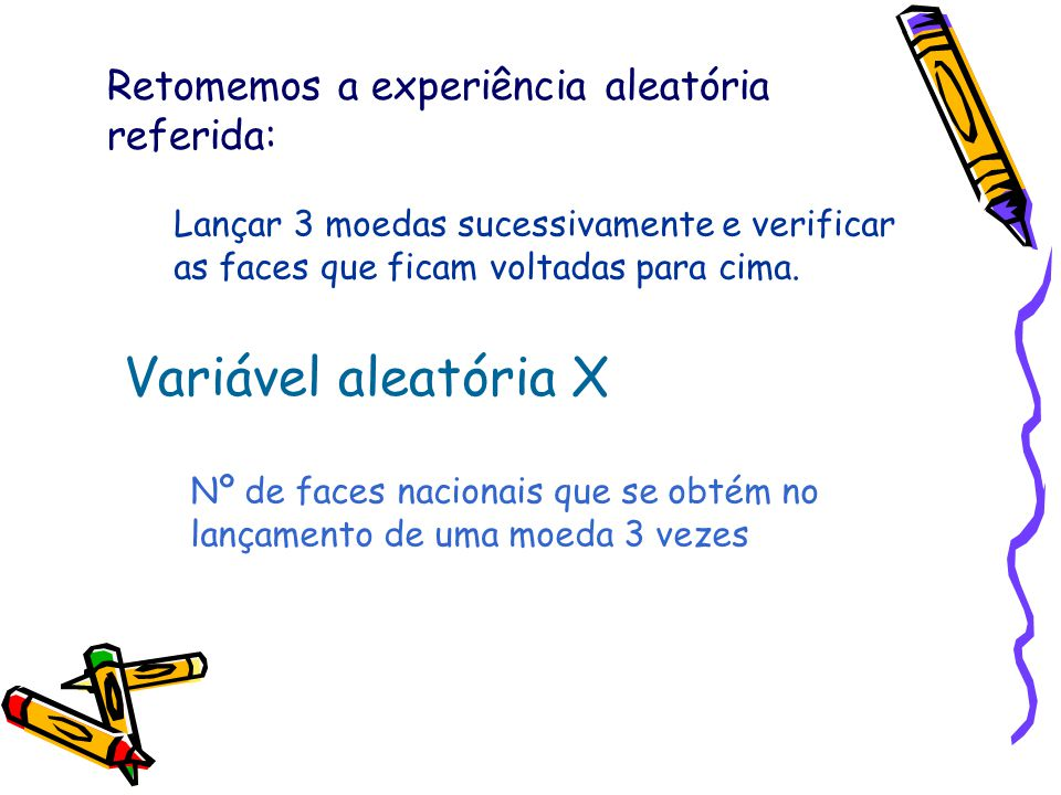 Variável aleatória X Retomemos a experiência aleatória referida: