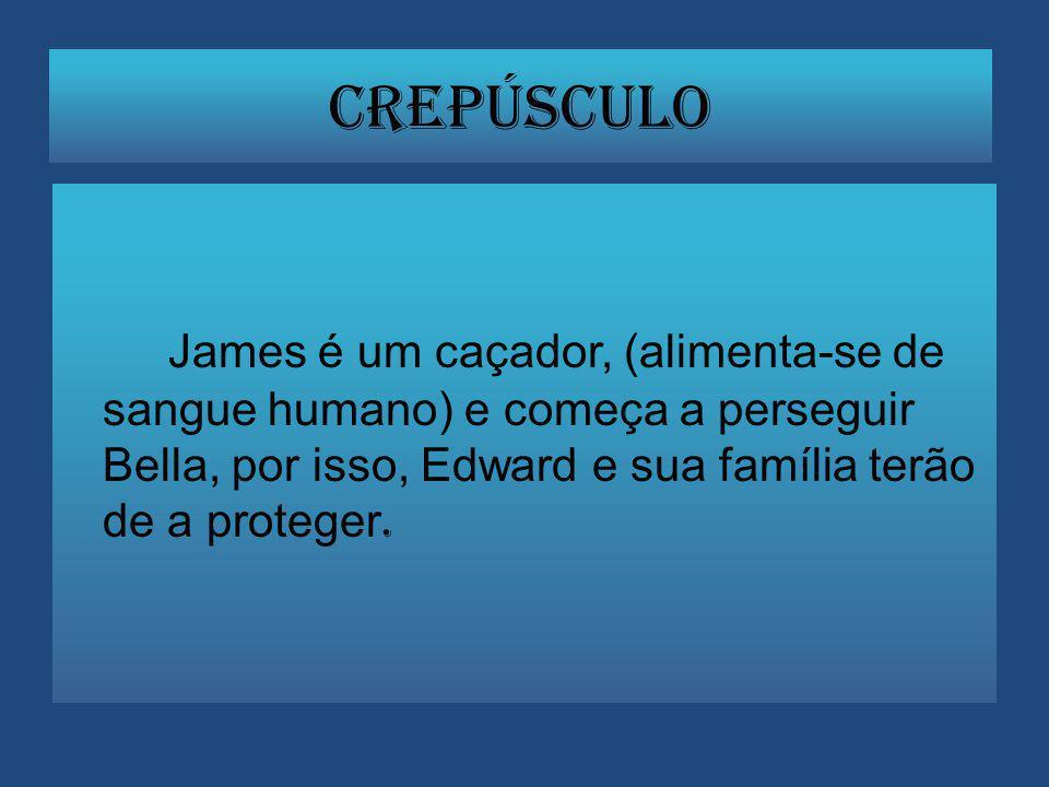 Crepúsculo James é um caçador, (alimenta-se de sangue humano) e começa a perseguir Bella, por isso, Edward e sua família terão de a proteger.