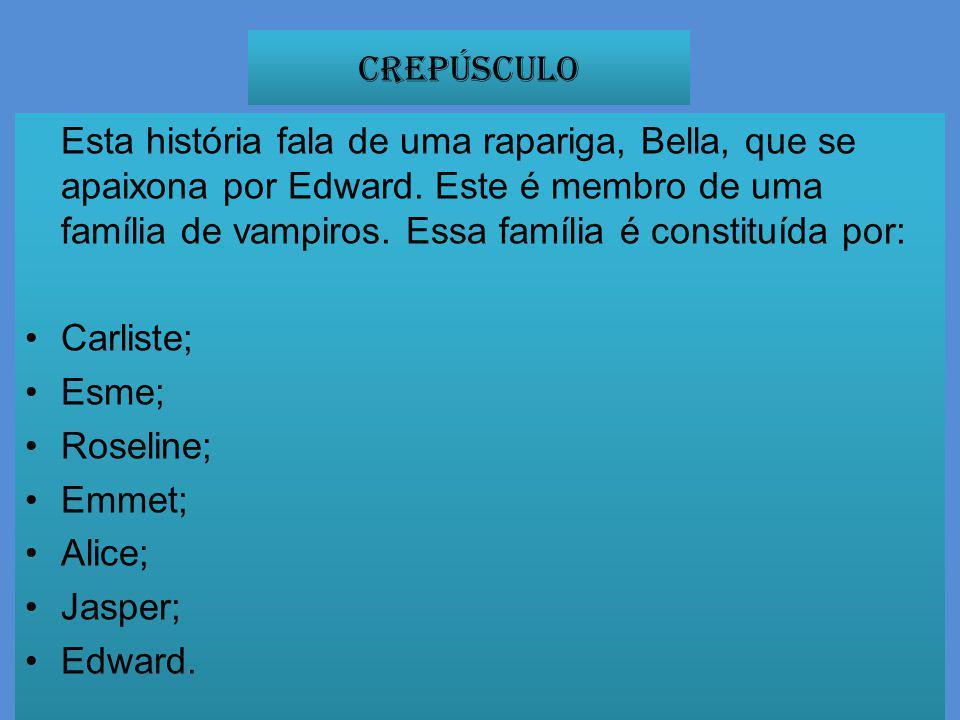 Crepúsculo Carliste; Esme; Roseline; Emmet; Alice; Jasper; Edward.