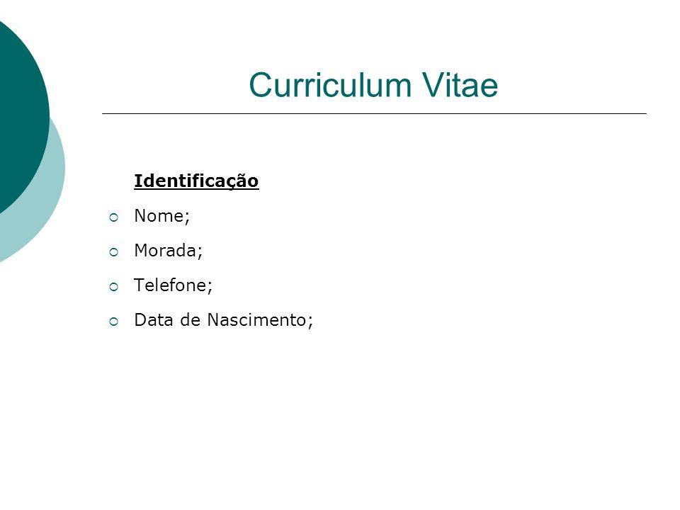Curriculum Vitae Identificação Nome; Morada; Telefone;