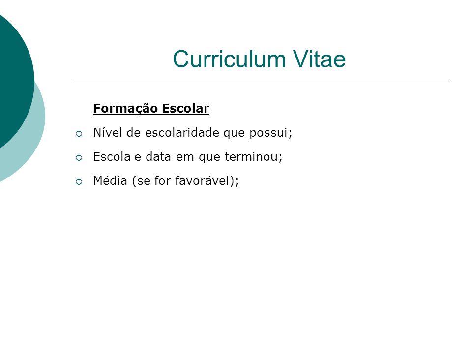 Curriculum Vitae Formação Escolar Nível de escolaridade que possui;